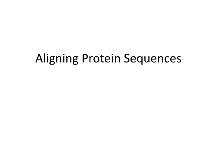 Aligning Protein Sequences