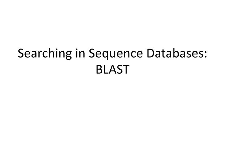 Searching in Sequence Databases: BLAST