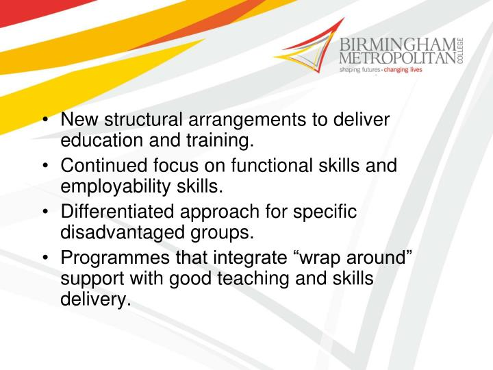 New structural arrangements to deliver education and training.