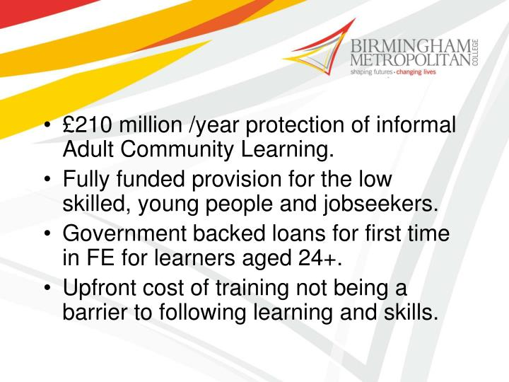 £210 million /year protection of informal  Adult Community Learning.