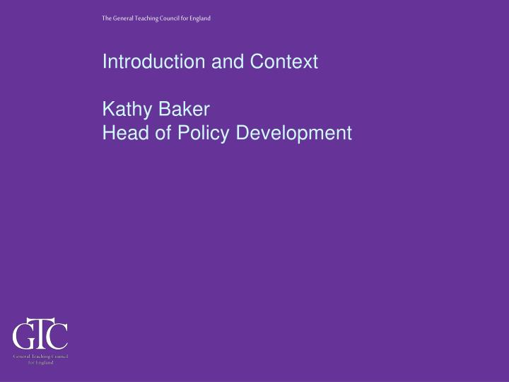 Introduction and context kathy baker head of policy development