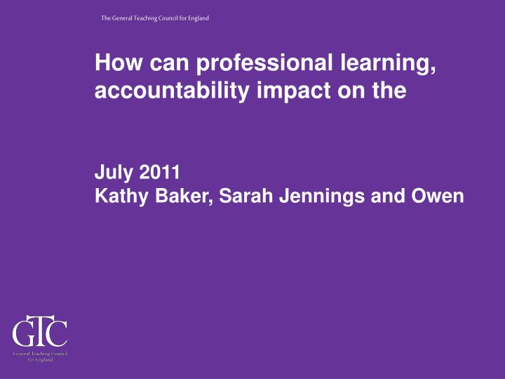 How can professional learning, standards and accountability impact on the quality of teaching?