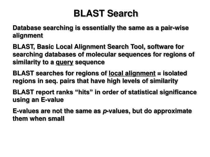 Database searching is essentially the same as a pair-wise alignment