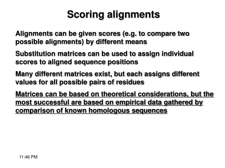 Alignments can be given scores (e.g. to compare two possible alignments) by different means