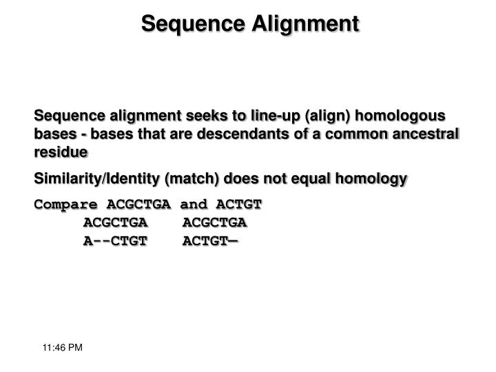 Sequence alignment seeks to line-up (align) homologous bases - bases that are descendants of a common ancestral residue