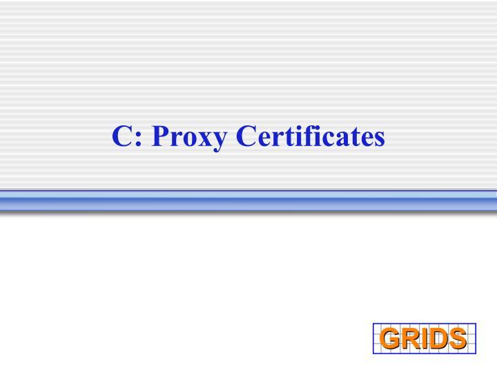 C: Proxy Certificates