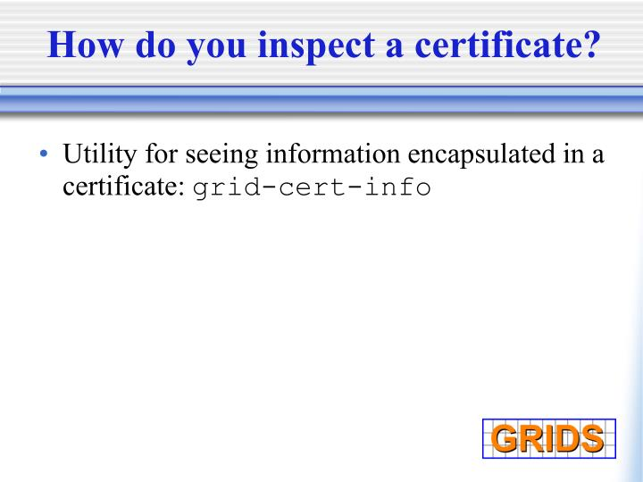 How do you inspect a certificate?