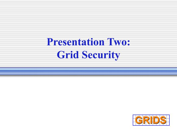 Presentation two grid security
