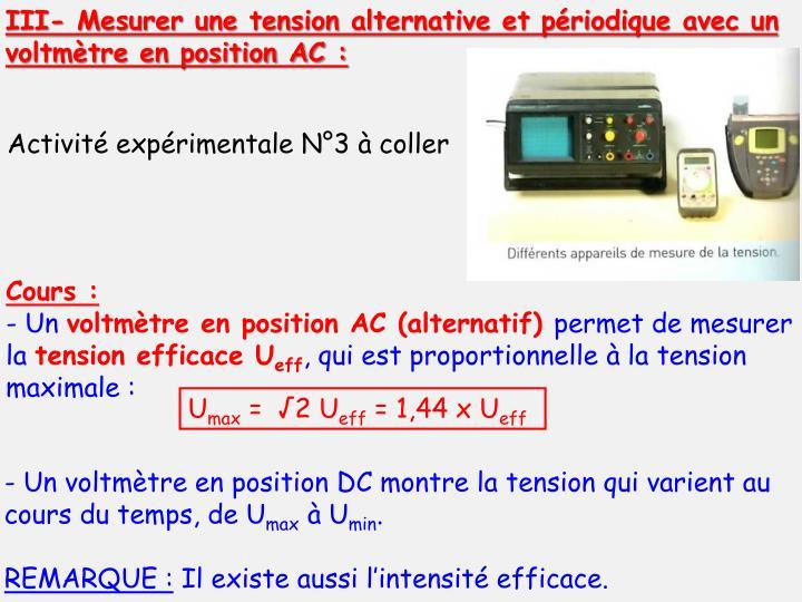 III- Mesurer une tension alternative et périodique avec un voltmètre en position AC :