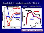 coupled ch in adiabatic basis for 10 be 0