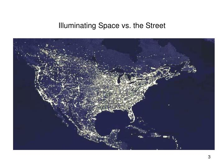 Illuminating space vs the street