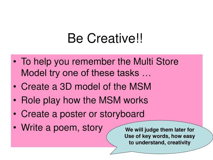 Be Creative!!