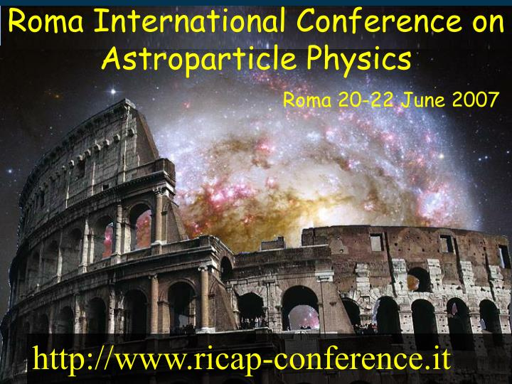 Roma International Conference on Astroparticle Physics