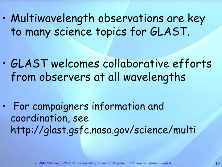 Multiwavelength observations are key to many science topics for GLAST.