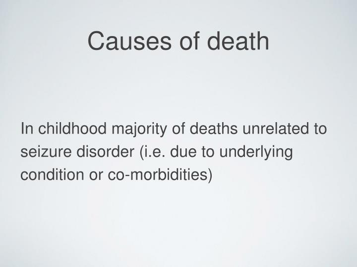 In childhood majority of deaths unrelated to seizure disorder (i.e. due to underlying condition or co-morbidities)