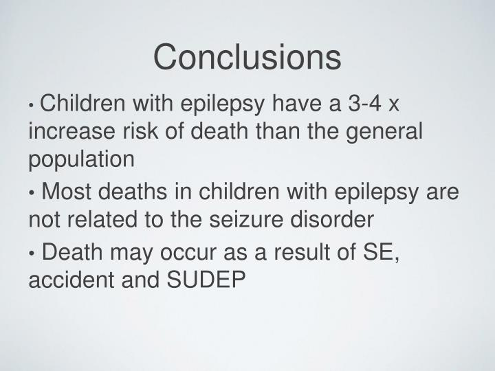 Children with epilepsy have a 3-4 x increase risk of death than the general population
