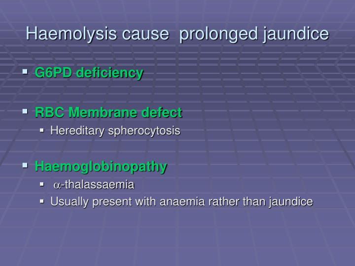 Haemolysis cause  prolonged jaundice