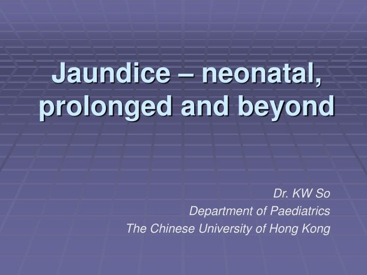 Jaundice neonatal prolonged and beyond