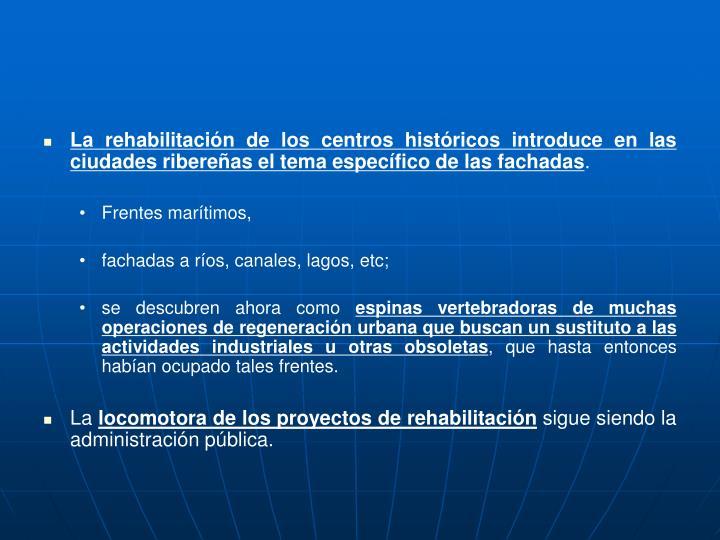 La rehabilitación de los centros históricos introduce en las ciudades ribereñas el tema específico de las fachadas