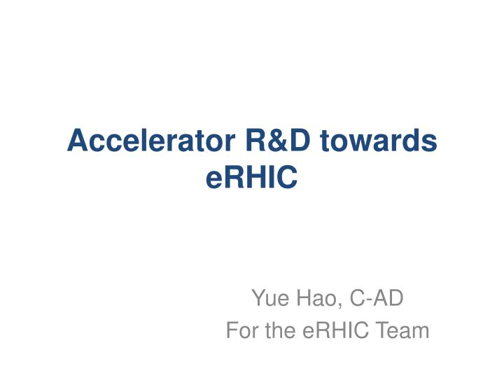 Accelerator r d towards erhic