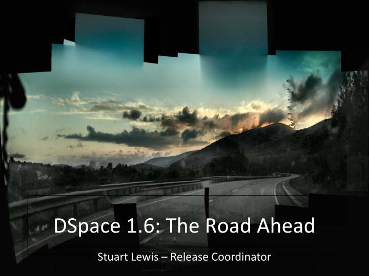 DSpace 1.6: The Road Ahead
