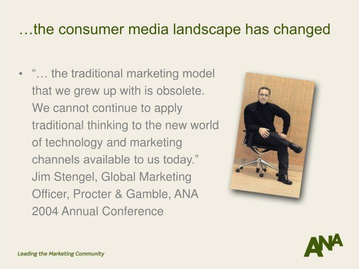 …the consumer media landscape has changed