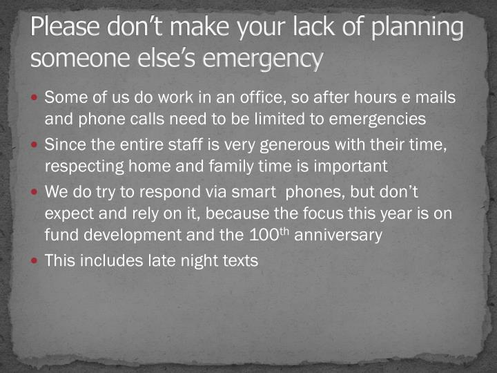 Please don't make your lack of planning someone else's emergency