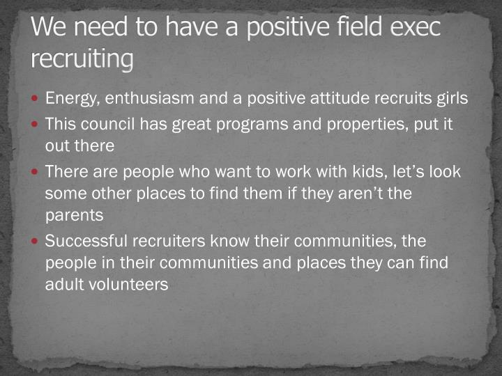 We need to have a positive field exec recruiting
