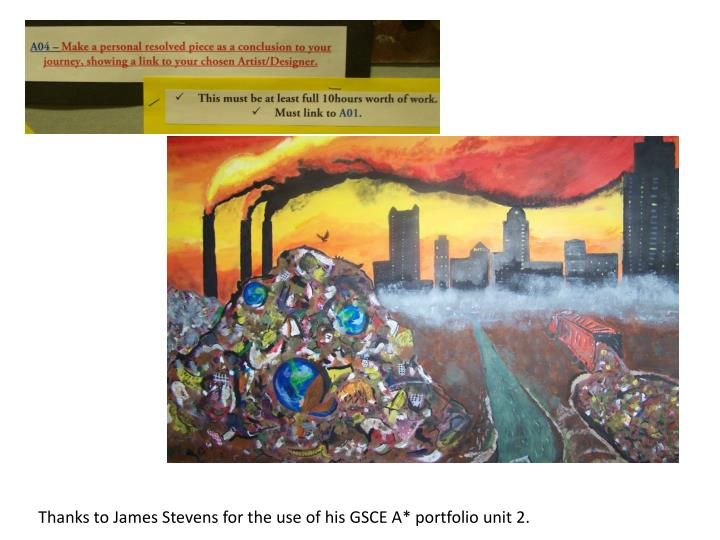 Thanks to James Stevens for the use of his GSCE A* portfolio unit 2.