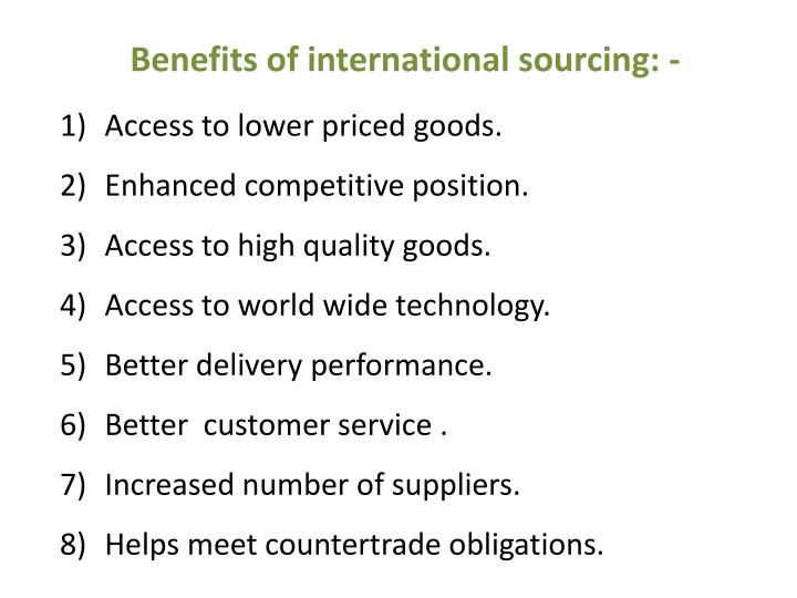 Benefits of international sourcing: -