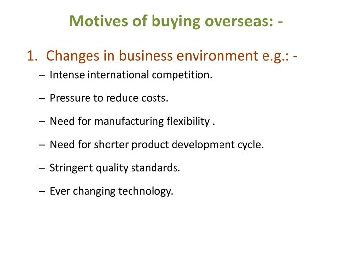 Motives of buying overseas: -