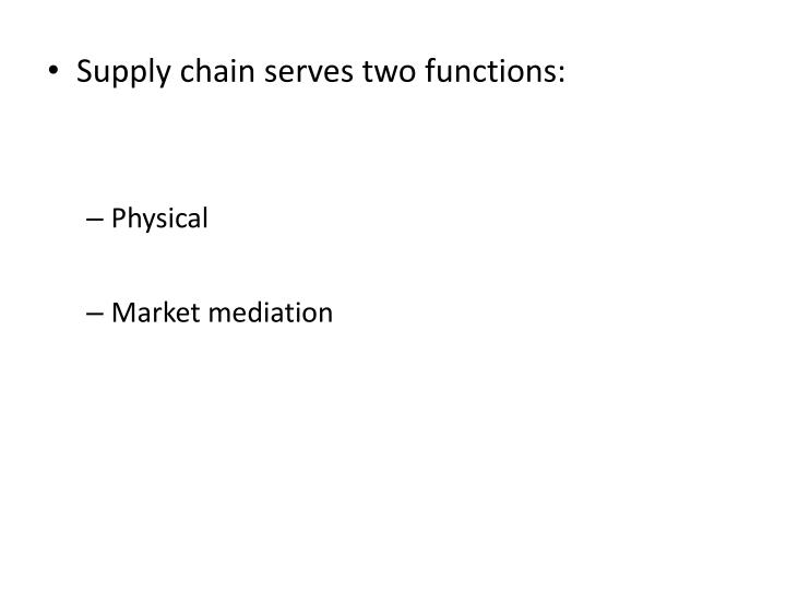 Supply chain serves two functions: