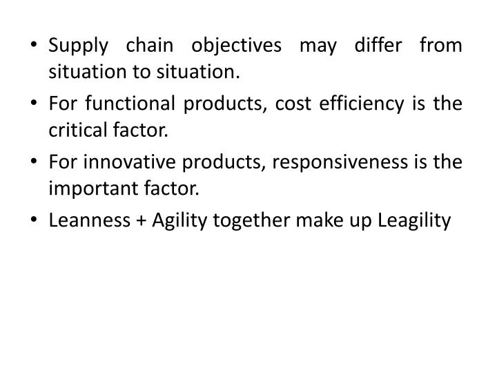 Supply chain objectives may differ from situation to situation.
