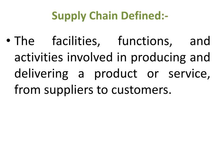 Supply Chain Defined:-