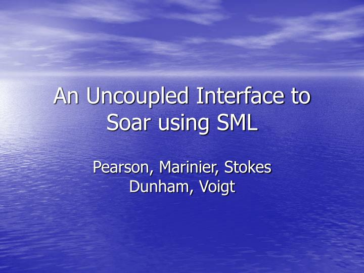 An Uncoupled Interface to Soar using SML