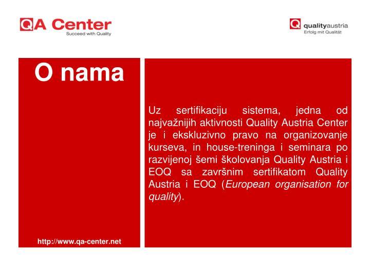 Uz sertifikaciju sistema, jedna od najvažnijih aktivnosti Quality Austria Center je i ekskluzivno pravo na organizovanje kurseva, in house-treninga i seminara po razvijenoj šemi školovanja Quality Austri