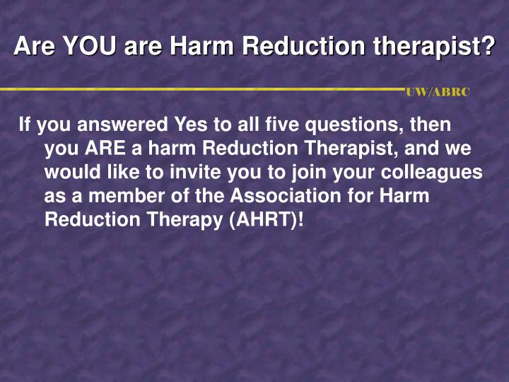 Are YOU are Harm Reduction therapist?