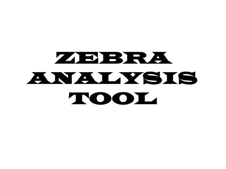 Zebra analysis tool