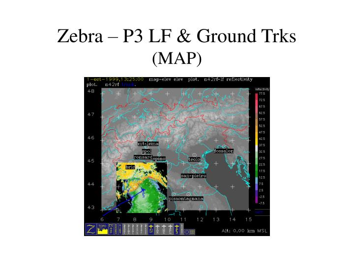 Zebra – P3 LF & Ground Trks