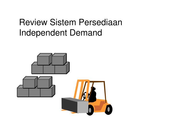 Review Sistem Persediaan  Independent Demand