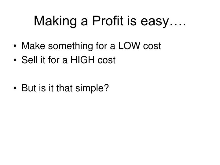 Making a profit is easy
