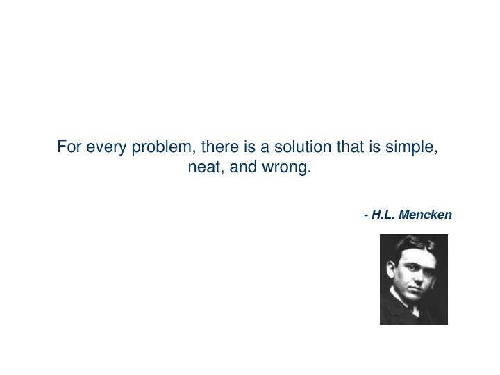 For every problem, there is a solution that is simple,
