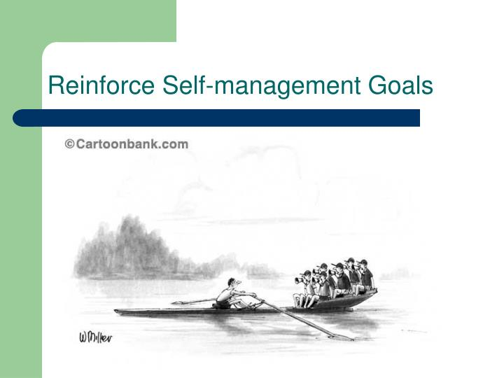 Reinforce Self-management Goals