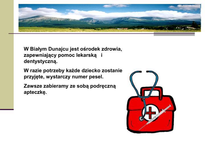W Białym Dunajcu jest ośrodek zdrowia, zapewniający pomoc lekarską   i dentystyczną.