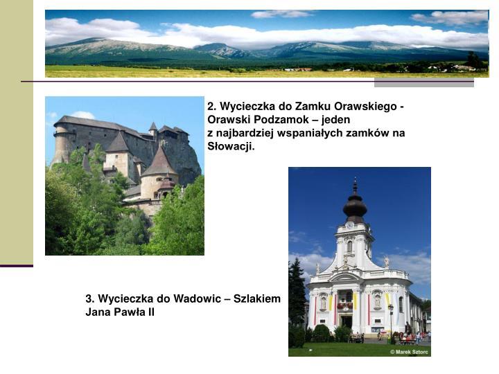 2. Wycieczka do Zamku Orawskiego - Orawski Podzamok – jeden znajbardziej wspaniałych zamków na Słowacji.