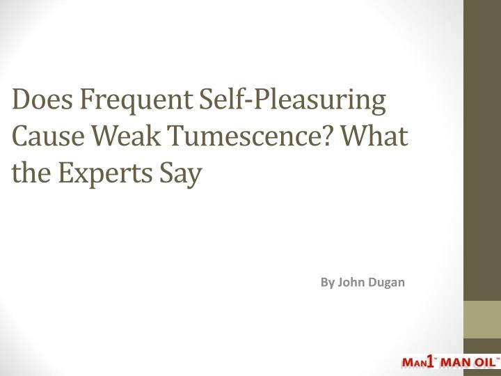 Does frequent self pleasuring cause weak tumescence what the experts say