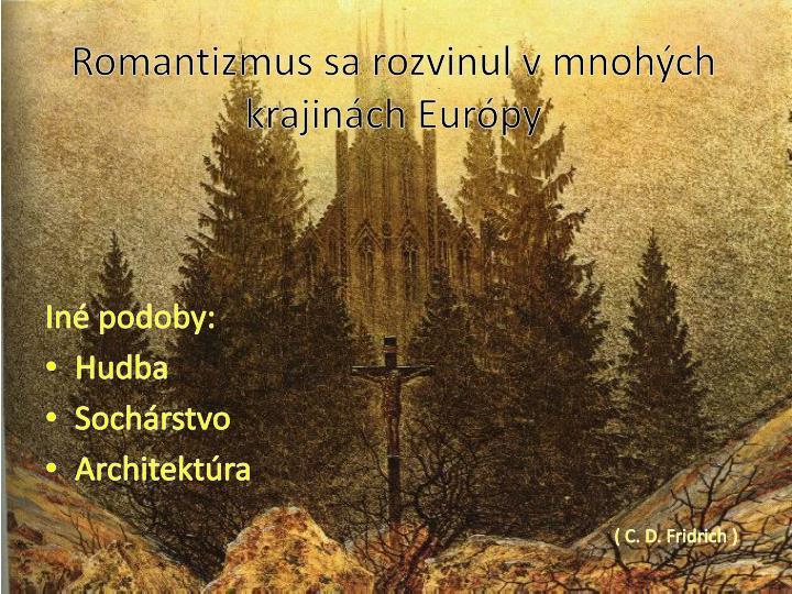 Romantizmus sa rozvinul v mnohých krajinách Európy
