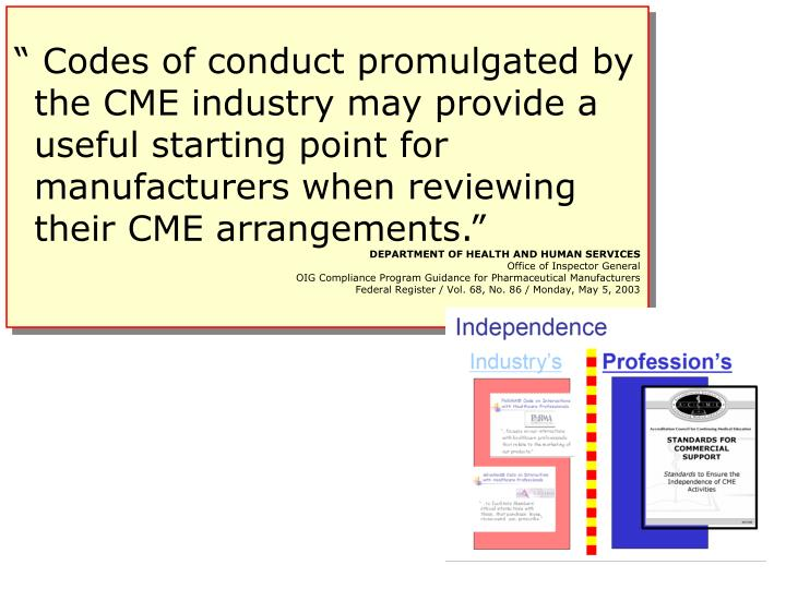 """ Codes of conduct promulgated by the CME industry may provide a useful starting point for manufacturers when reviewing their CME arrangements."""