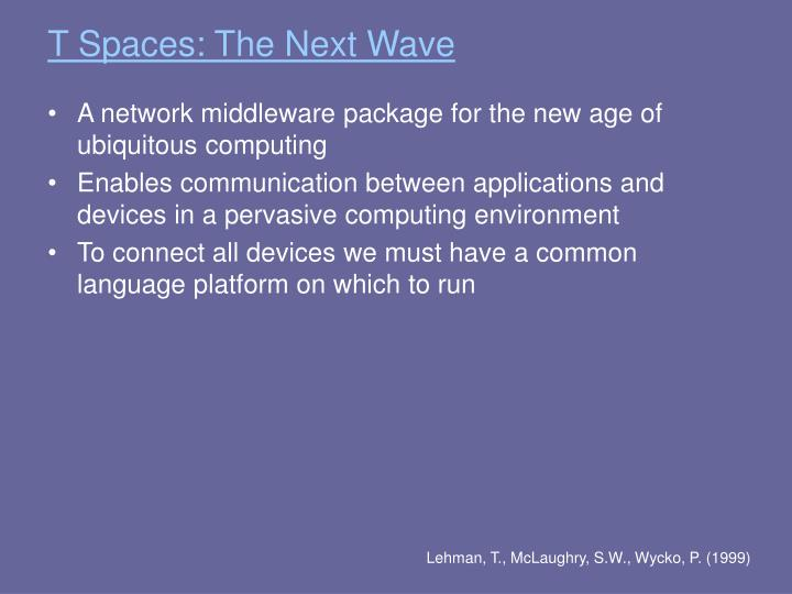 T Spaces: The Next Wave