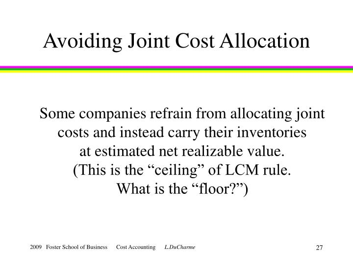 costs and joint cost allocation Joint costs are commonly allocated to the individual joint products (using the relative sales method, physical unit method, or net realizeable value method) for purposes of.